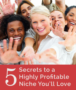 5 Secrets to a Highly Profitable Niche You'll Love