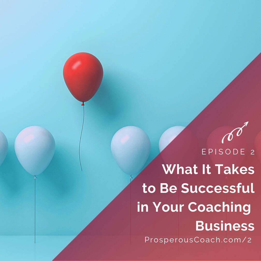 What It Takes To Be Successful In Your Coaching Business