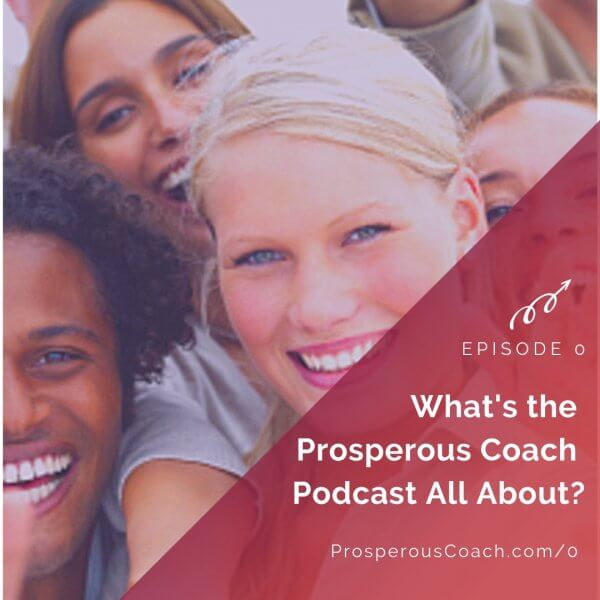 What's the Prosperous Coach Podcast All About?