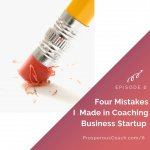 Ep 6 – Four Mistakes I Made in Coaching Business Startup