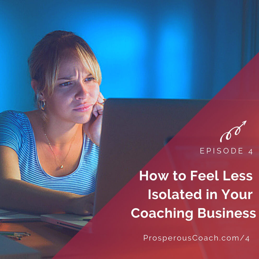 How to Feel Less Isolated in Your Coaching Business