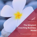Ep 5 – The Simplest Coaching Business Model