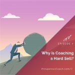 Ep 7 – Why is Coaching a Hard Sell?