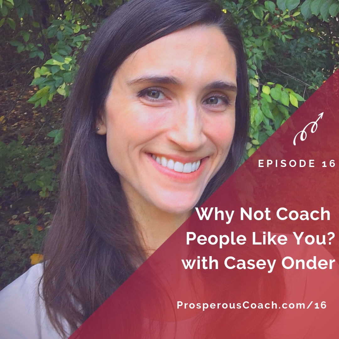 Why Not Coach People Like You? with Casey Onder