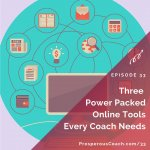 Ep 33 – 3 Power Packed Online Tools Every Coach Needs