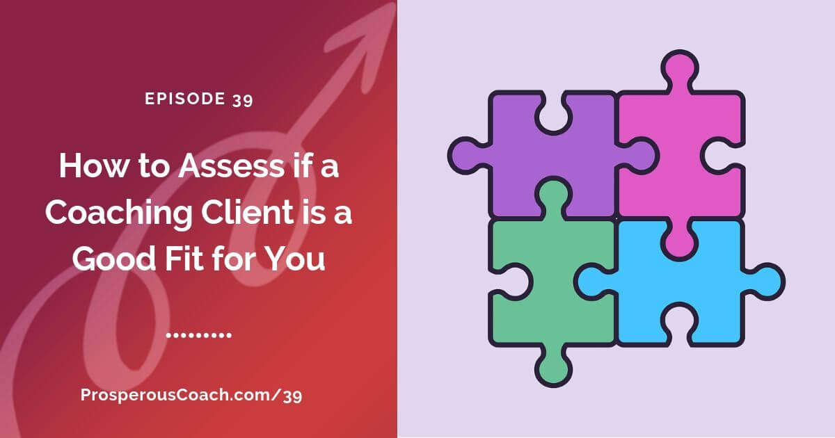 98c69f95 Ep 39 – How to Assess if a Potential Coaching Client Is a Good Fit ...