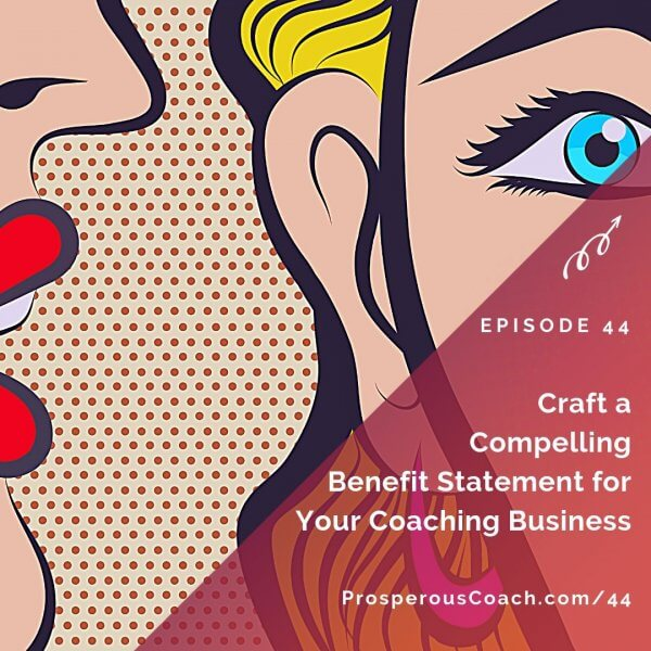 Craft a Compelling Benefit Statement for Your Coaching Business – IG