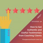 Ep 50 – How to Get Authentic and Useful Testimonials from Coaching Clients