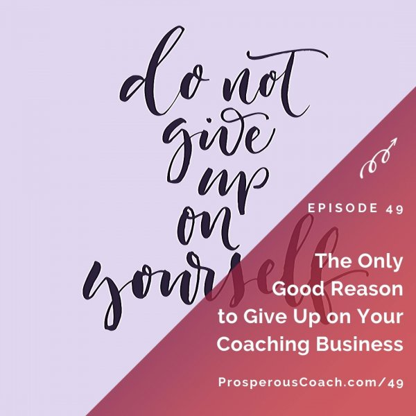 The Only Good Reason to Give Up on Your Coaching Business – IG