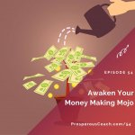 Ep 54 – Awaken Your Money Making Mojo