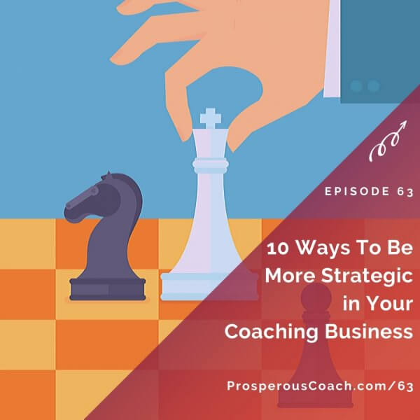 10 Ways To Be More Strategic in Your Coaching Business – IG