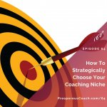Ep 64 – How to Strategically Choose Your Coaching Niche