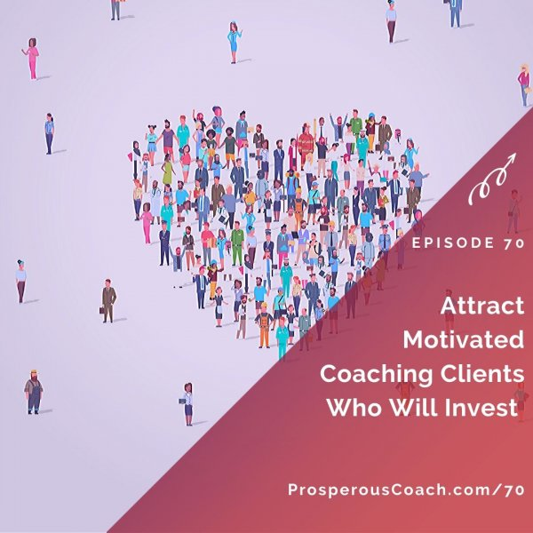 Attract Motivated Coaching Clients Who Will Invest – IG