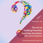 Ep 78 – The Art of Crafting Powerful Coaching Questions with Laurie Cameron