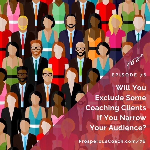 Will You Exclude Some Coaching Clients If You Narrow Your Audience_ – IG