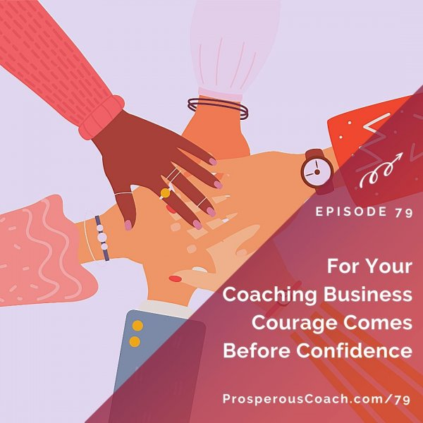 For Your Coaching Business Courage Comes Before Confidence – IG