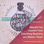 Ep 91 – Should You Launch Your Coaching Business at a Better Time?