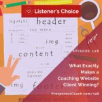 Ep 128 – Listener's Choice – What Exactly Makes a Coaching Website Client Winning?