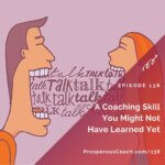 Ep 138 – A Coaching Skill You Might Not Have Learned Yet