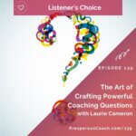 Ep 139 – The Art of Crafting Powerful Coaching Questions