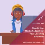Ep 146 – Should You Start a Podcast for Your Coaching Business?