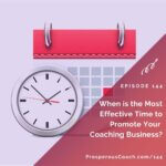 Ep 144 – When is the Most Effective Time to Promote Your Coaching Business?